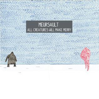 Meursault All Creatrures Will Make Merry.jpg